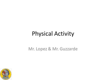 Physical Activity Mr. Lopez & Mr. Guzzarde. Video Clip https://www.youtube.com/watch?v=wzhzkKcc Bi8 https://www.youtube.com/watch?v=wzhzkKcc Bi8.
