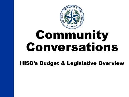 Community Conversations HISD's Budget & Legislative Overview.