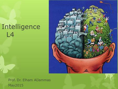 Intelligence L4 Prof. Dr. Elham AlJammas May2015.