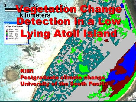 Vegetation Change Detection in a Low Lying Atoll Island Kilifi Postgraduate climate change University of the South Pacific Kilifi Postgraduate climate.