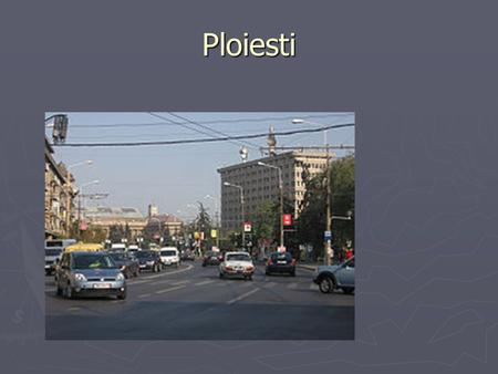 Ploiesti. The town ► Ploiești is the capital of Prahova County and lies in the historical region of Wallachia in Romania. The city is located 56 km (35.