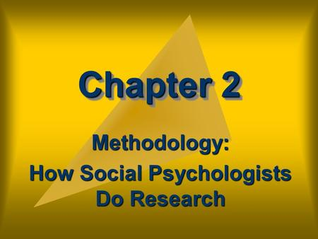 Chapter 2 Methodology: How Social Psychologists Do Research.