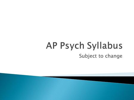 Subject to change. Advanced Placement Psychology Course Goal  To learn about the field of psychology through in- depth study, discussion and hands-on.
