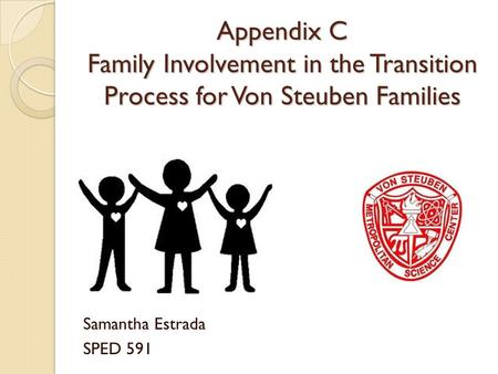 Appendix C Family Involvement in the Transition Process for Von Steuben Families Samantha Estrada SPED 591.