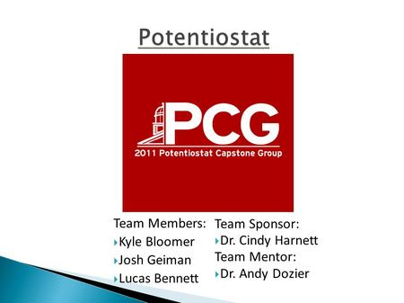 Team Members:  Kyle Bloomer  Josh Geiman  Lucas Bennett Team Sponsor:  Dr. Cindy Harnett Team Mentor:  Dr. Andy Dozier.