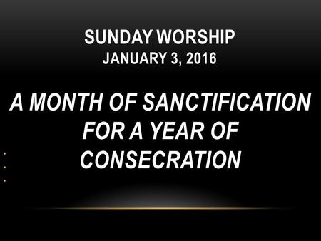 Quinn Chapel African Methodist Episcopal Church Pastor James M. Moody, Sr. SUNDAY WORSHIP JANUARY 3, 2016 A MONTH OF SANCTIFICATION FOR A YEAR OF CONSECRATION.