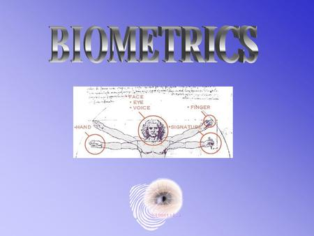 Biometrics are automated methods of recognizing a person based on a physiological or behavioral characteristic. Biometrics refers to the automatic identification.