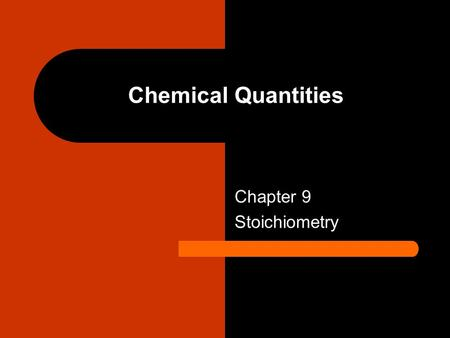 Chemical Quantities Chapter 9 Stoichiometry. Agenda 2-6-09 DN: None HW: read pp.251-253 and answer problems 3 and 4 on pp. 281 and 282( Due Monday) Objectives: