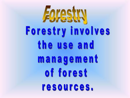 Foresters must have a college degree in forest sciences.