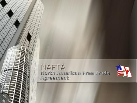 NAFTA North American Free Trade Agreement. NAFTA Background NAFTA stands for North America Free Trade Agreement and is a Trade Area NAFTA stands for North.