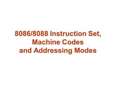 8086/8088 Instruction Set, Machine Codes and Addressing Modes.