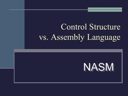 Control Structure vs. Assembly Language NASM. If-then-else If conditional then then_actions jump to endif else else_actions endif.