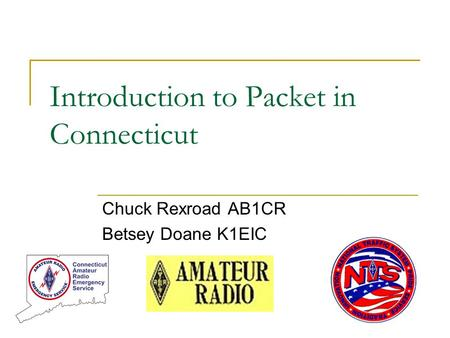 Introduction to Packet in Connecticut Chuck Rexroad AB1CR Betsey Doane K1EIC.