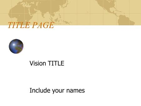 TITLE PAGE Vision TITLE Include your names INTRODUCTION This is where you will write your introduction. Remember to include a catchy first statement.