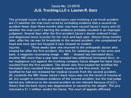 Cause No. 13-0978 JLG. Trucking LLC v. Lauren R. Garz The principal issues in this personal-injury case involving a car-truck accident are (1) whether.