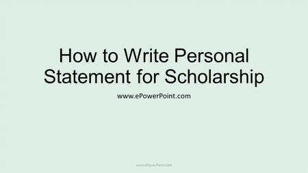 How to Write Personal Statement for Scholarship www.ePowerPoint.com.