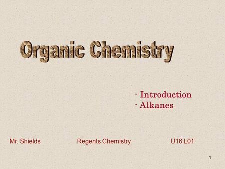 1 - Introduction - Alkanes Mr. ShieldsRegents Chemistry U16 L01.