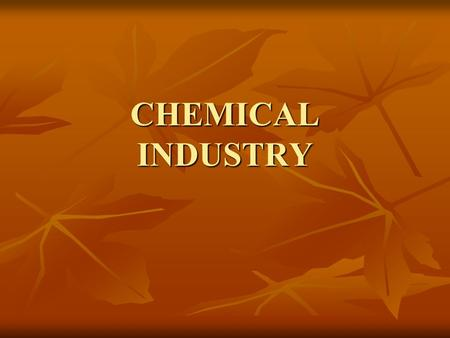 CHEMICAL INDUSTRY. EVOLUTION The chemical industry is one of the oldest domestic industries in India The chemical industry is one of the oldest domestic.