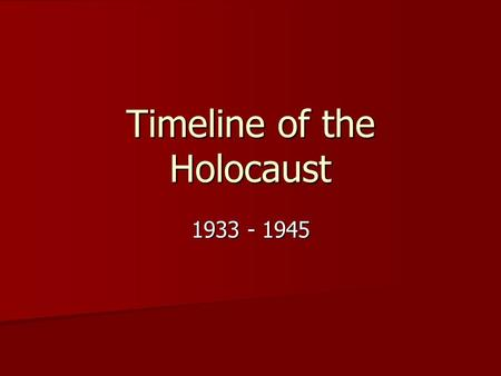 Timeline of the Holocaust 1933 - 1945. January 1 st 1933 Hitler sworn in as Chancellor of Germany Hitler sworn in as Chancellor of Germany Hitler's goal.