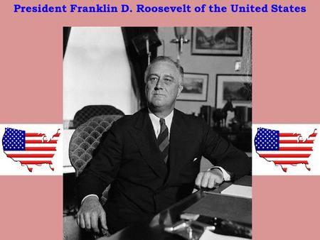 President Franklin D. Roosevelt of the United States.
