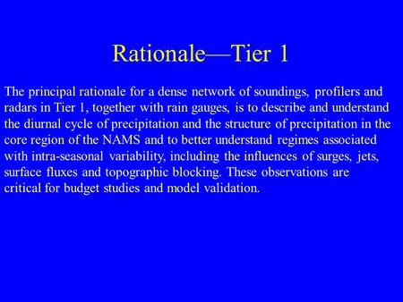 Rationale—Tier 1 The principal rationale for a dense network of soundings, profilers and radars in Tier 1, together with rain gauges, is to describe and.