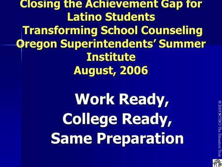 © 2003 NCTSC/ The Education Trust Closing the Achievement Gap for Latino Students Transforming School Counseling Oregon Superintendents' Summer Institute.