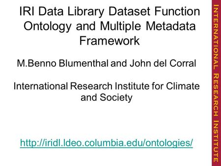 M.Benno Blumenthal and John del Corral International Research Institute for Climate and Society  IRI Data Library.