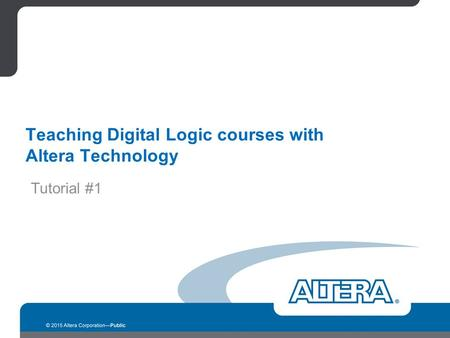 Teaching Digital Logic courses with Altera Technology Tutorial #1.