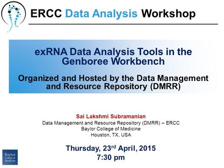 ExRNA Data Analysis Tools in the Genboree Workbench Organized and Hosted by the Data Management and Resource Repository (DMRR) Sai Lakshmi Subramanian.