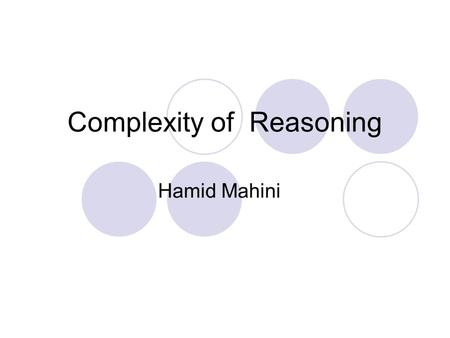 Complexity of Reasoning Hamid Mahini. Outline Brief description of complexity classes. OR-branching. AND-branching. Combination of sources. Using axioms.