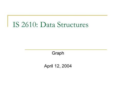 IS 2610: Data Structures Graph April 12, 2004. Graph Weighted graph – call it networks Shortest path between nodes s and t in a network  Directed simple.
