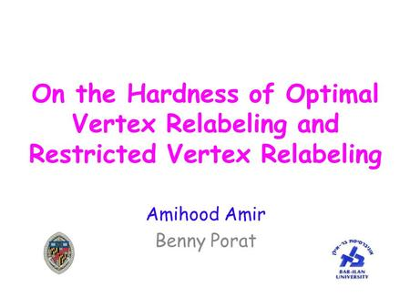 On the Hardness of Optimal Vertex Relabeling and Restricted Vertex Relabeling Amihood Amir Benny Porat.