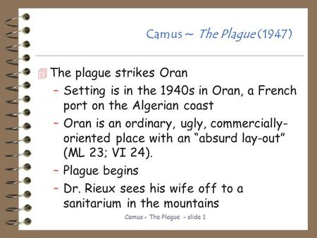 Camus - The Plague - slide 1 Camus ~ The Plague (1947) 4 The plague strikes Oran –Setting is in the 1940s in Oran, a French port on the Algerian coast.