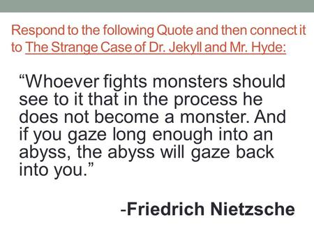 "Respond to the following Quote and then connect it to The Strange Case of Dr. Jekyll and Mr. Hyde: ""Whoever fights monsters should see to it that in the."