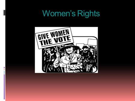 Women's Rights. The first Meeting  The women's rights movement started in Britain in 1903  In 1792 they had their first publication called A Vindication.