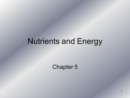 1 Nutrients and Energy Chapter 5. 2 Nutrients for Wellness More than 40 different nutrients Grouped in 6 categories: Carbohydrates Fats Proteins Vitamins.