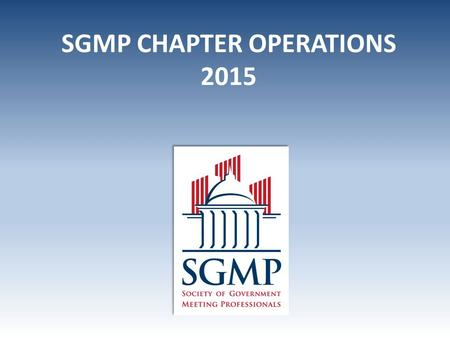 SGMP CHAPTER OPERATIONS 2015. Secretary -The Chapter Secretary is responsible for creating and distributing the Minutes. -Meeting Minutes are a summary.