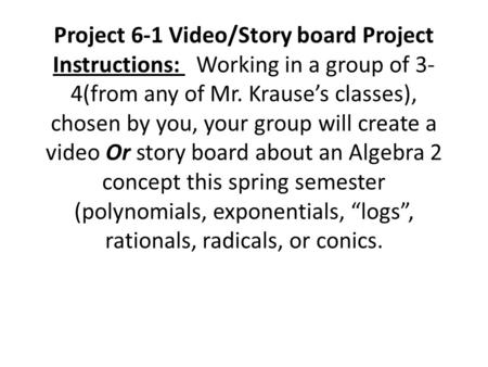 Project 6-1 Video/Story board Project Instructions: Working in a group of 3- 4(from any of Mr. Krause's classes), chosen by you, your group will create.