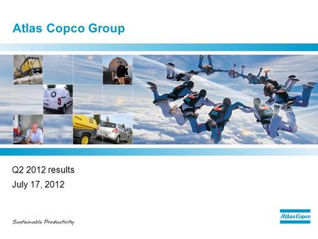 Atlas Copco Group Q2 2012 results July 17, 2012. Q2 - highlights  Healthy demand –Organic order intake declined slightly –Stable order intake for small.
