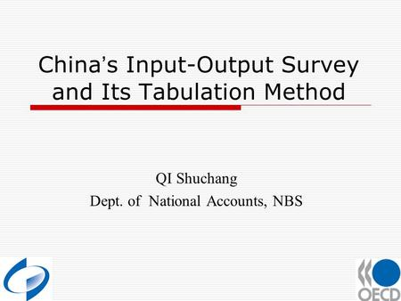China ' s Input-Output Survey and Its Tabulation Method QI Shuchang Dept. of National Accounts, NBS.