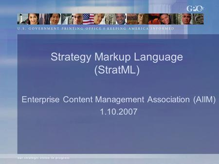 Strategy Markup Language (StratML) Enterprise Content Management Association (AIIM) 1.10.2007.