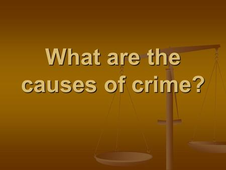 What are the causes of crime?