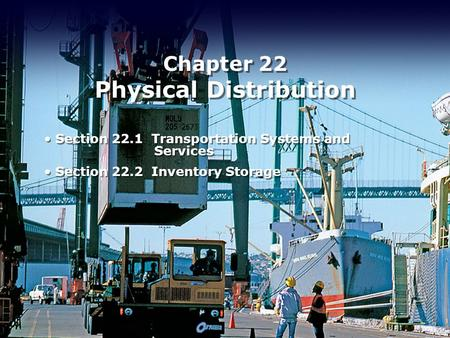 Chapter 22 Physical Distribution Section 22.1 Transportation Systems and Services Section 22.2 Inventory Storage Section 22.1 Transportation Systems and.