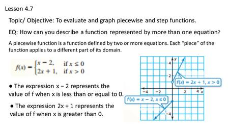 Lesson 4.7 Topic/ Objective: To evaluate and graph piecewise and step functions. EQ: How can you describe a function represented by more than one equation.