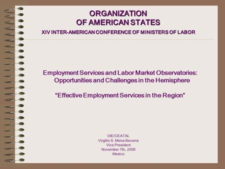 ORGANIZATION OF AMERICAN STATES XIV INTER-AMERICAN CONFERENCE OF MINISTERS OF LABOR Employment Services and Labor Market Observatories: Opportunities and.