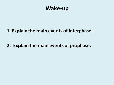 Wake-up 1. Explain the main events of Interphase. 2.Explain the main events of prophase.