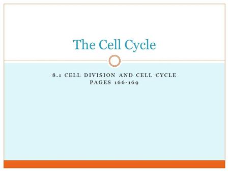 8.1 CELL DIVISION AND CELL CYCLE PAGES 166-169 The Cell Cycle.