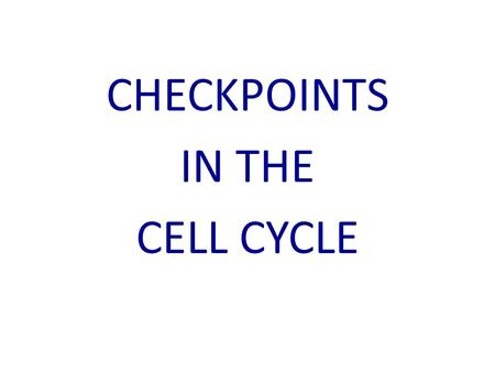 CHECKPOINTS IN THE CELL CYCLE. Checkpoints are events that must occur correctly before the cell divides If they do not happen correctly, the cell will.
