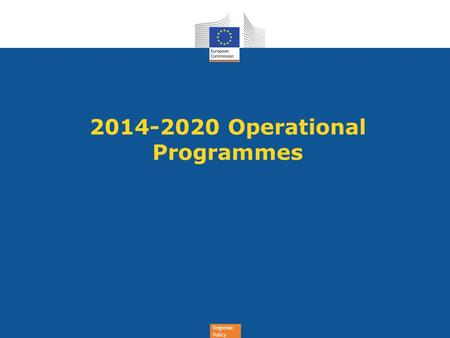 Regional Policy 2014-2020 Operational Programmes.