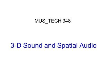"3-D Sound and Spatial Audio MUS_TECH 348. Are IID and ITD sufficient for localization? No, consider the ""Cone of Confusion"""